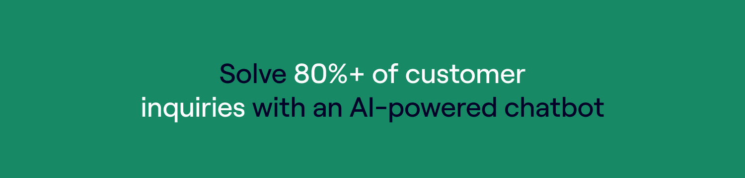 Solve 80%+ of customer inquiries with an AI-powered chatbot
